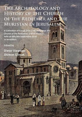 The Archaeology and History of the Church of the Redeemer and the Muristan in Jerusalem by Dieter Vieweger