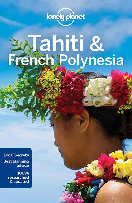 Lonely Planet Tahiti & French Polynesia by Lonely Planet