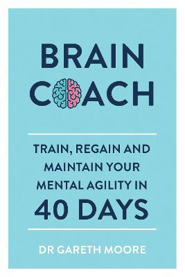 Brain Coach: Train, Regain and Maintain Your Mental Agility in 40 Days by Gareth Moore