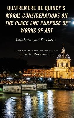 Quatremere de Quincy's Moral Considerations on the Place and Purpose of Works of Art: Introduction and Translation by Louis A. Ruprecht, Jr.