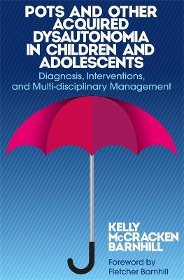 POTS and Other Acquired Dysautonomia in Children and Adolescents by Kelly McCracken Barnhill