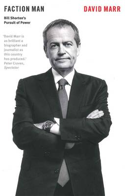 Faction Man: Bill Shorten's Pursuit of Power by David Marr