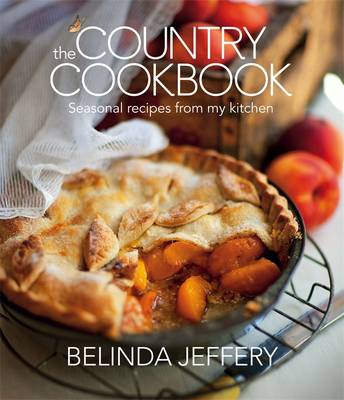 Country Cookbook: Seasonal Recipes From My Kitchen by Belinda Jeffery