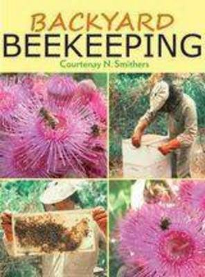 Backyard Beekeeping by Courtenay N Smithers