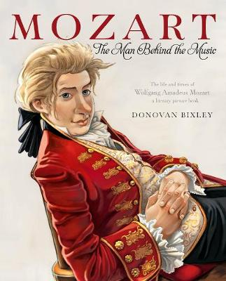 Mozart - The Man Behind the Music by Donovan Bixley