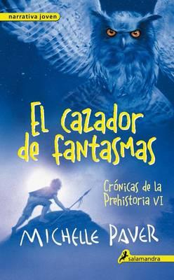 El Cazador de Fantasmas. Cronicas de La Prehistoria VI by Michelle Paver