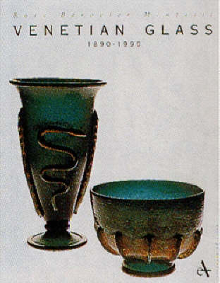 Venetian Glass, 1890-1990 by Rosa Barouvier Mentasti