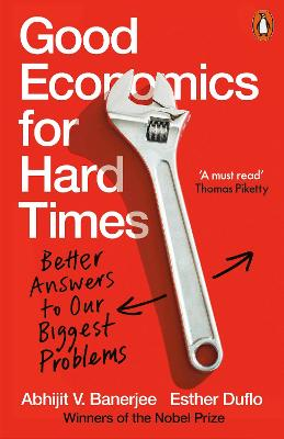 Good Economics for Hard Times: Better Answers to Our Biggest Problems by Abhijit V. Banerjee