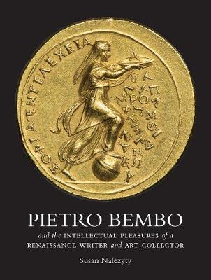 Pietro Bembo and the Intellectual Pleasures of a Renaissance Writer and Art Collector book