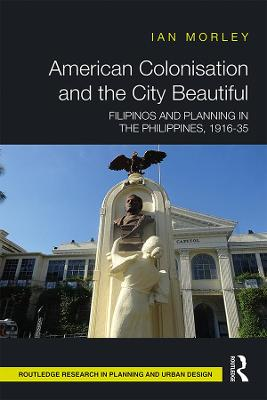 American Colonisation and the City Beautiful: Filipinos and Planning in the Philippines, 1916-35 book