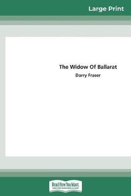 The Widow of Ballarat (16pt Large Print Edition) by Darry Fraser