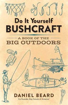 Do It Yourself Bushcraft by Daniel Beard