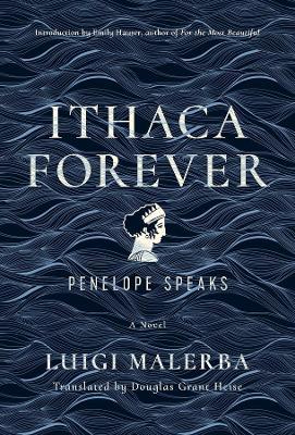 Ithaca Forever: Penelope Speaks, A Novel by Luigi Malerba
