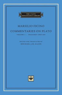 Commentaries on Plato: v.1: Phaedrus and Ion by Marsilio Ficino