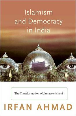 Islamism and Democracy in India by Irfan Ahmad