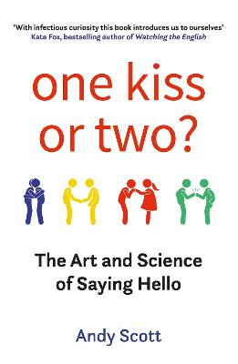 One Kiss or Two?: The Art and Science of Saying Hello by Andy Scott