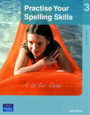 Practise Your Spelling Skills 3 by John Rose