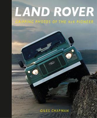 Land Rover: Gripping Photos of the 4x4 Pioneer by Giles Chapman