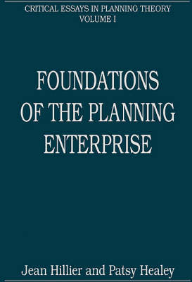 Foundations of the Planning Enterprise: Critical Essays in Planning Theory: Volume 1 by Prof. Patsy Healey
