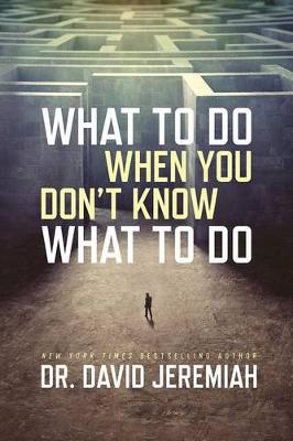 What to Do When You Don't Know What to Do by Dr David Jeremiah