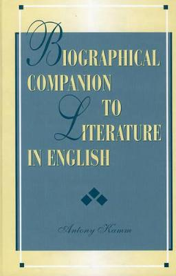 Biographical Companion to Literature in English by Antony Kamm