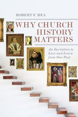 Why Church History Matters by Robert F Rea
