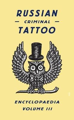 Russian Criminal Tattoo Encyclopaedia Vol.III by Danzig Baldaev