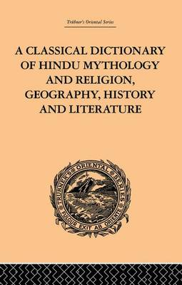 A Classical Dictionary of Hindu Mythology and Religion, Geography, History and Literature by John Dowson