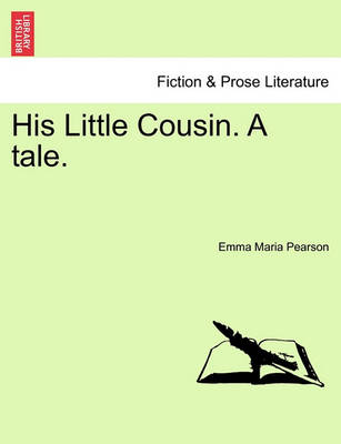 His Little Cousin. a Tale. by Emma Maria Pearson