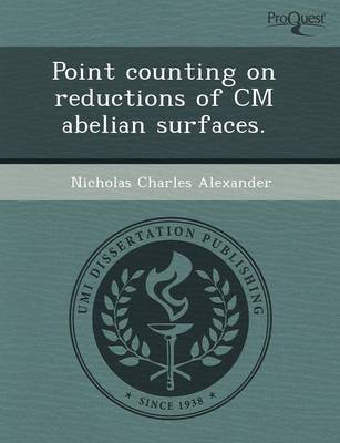 Point Counting on Reductions of CM Abelian Surfaces by Jasmine Marie Goodnow