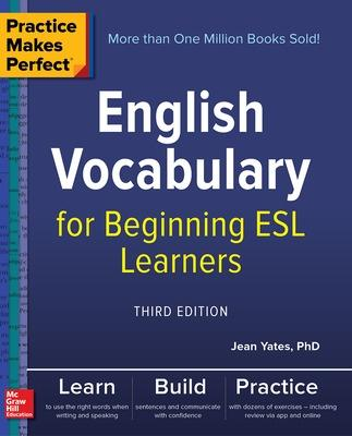 Practice Makes Perfect: English Vocabulary for Beginning ESL Learners, Third Edition by Jean Yates