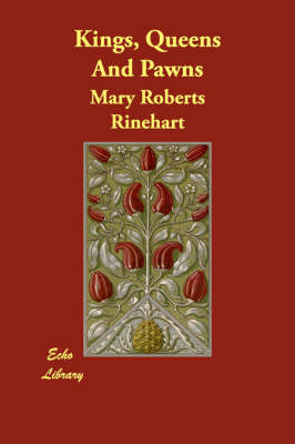 Kings, Queens and Pawns by Mary Roberts Rinehart