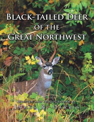 Black-Tailed Deer of the Great Northwest by James R. Harris