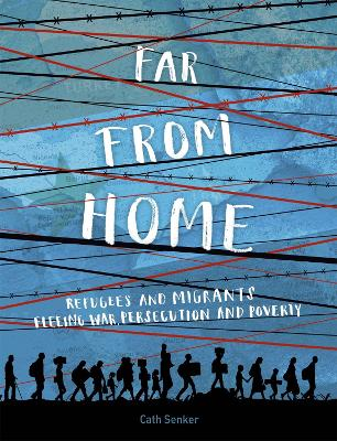 Far From Home: Refugees and migrants fleeing war, persecution and poverty by Cath Senker