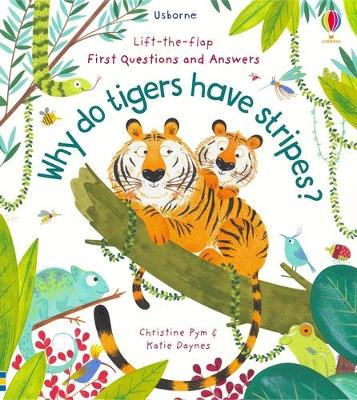 Lift-the-Flap First Questions and Answers Why Do Tigers Have Stripes? by Katie Daynes