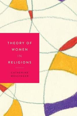 Theory of Women in Religions by Catherine Wessinger