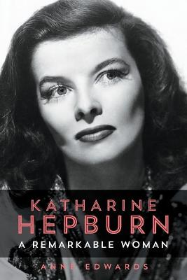 Katharine Hepburn: A Remarkable Woman by Anne Edwards