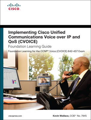 Implementing Cisco Unified Communications Voice over IP and QoS (Cvoice) Foundation Learning Guide by Kevin Wallace
