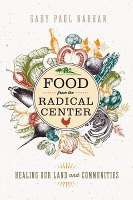 Food from the Radical Center: Healing Our Land and Communities book