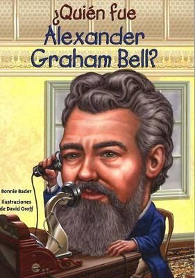 Quien Fue Alexander Graham Bell? by Bonnie Bader
