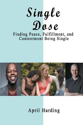 Single Dose: Finding Peace, Fulfillment, and Contentment Being Single by April Crimbley
