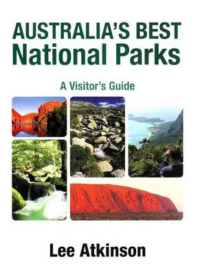 Australia's Best National Parks: A Visitor's Guide by Lee Atkinson
