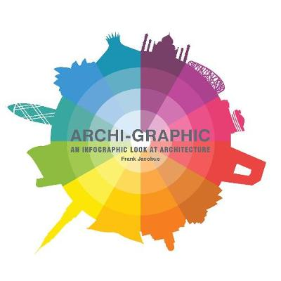 Archi-Graphic: An Infographic Look at Architecture by ,Frank Jacobus