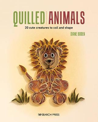 Quilled Animals: 20 Cute Creatures to Coil and Shape by Diane Boden