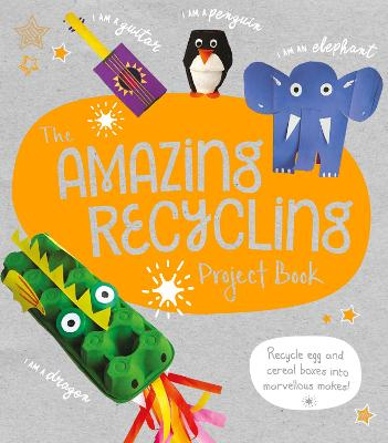 The Amazing Recycling Project Book: Recycle egg and cereal boxes into marvellous makes! by Sara Stanford