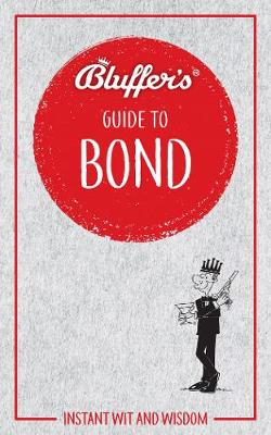 Bluffer's Guide to Bond: Instant wit and wisdom by Mark Mason