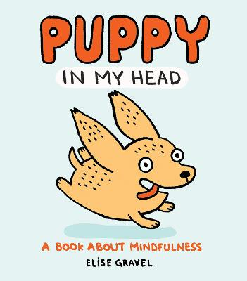 Puppy in My Head: A Book About Mindfulness by Elise Gravel