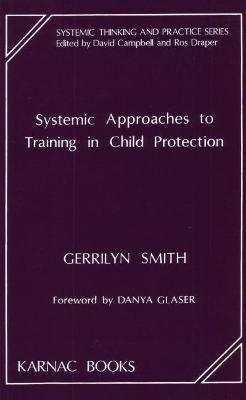 Systemic Approaches to Training in Child Protection by Gerrilyn Smith