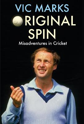 Original Spin: Misadventures in Cricket by Vic Marks