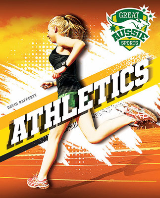 Great Aussie Sports: Athletics by David Rafferty